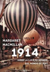 Cpertina del libro 1914 : come la luce si spense sul mondo di ieri MacMILLAN, Margaret