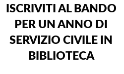 ISCRIVITI AL BANDO PER UN ANNO DI SERVIZIO CIVILE IN BIBLIOTECA